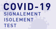 [COVID-19] Signalement - Isolement - Test
